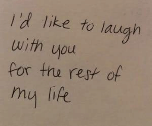 tru: l'd like to laugh  with you  for tru rest of  my life  n