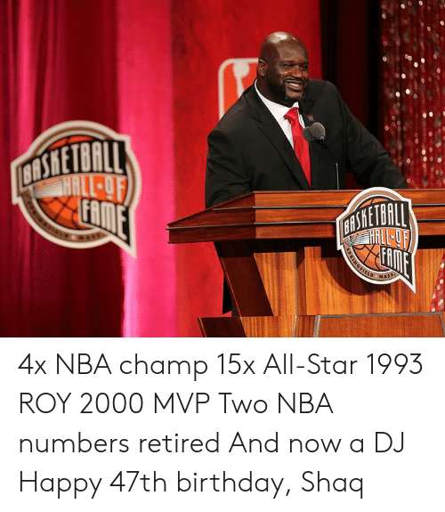 All Star, Birthday, and Nba: LD MASS 4x NBA champ 15x All-Star 1993 ROY 2000 MVP Two NBA numbers retired And now a DJ  Happy 47th birthday, Shaq