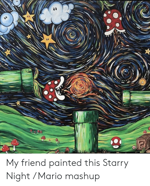 Mario, Mashup, and Friend: lda My friend painted this Starry Night / Mario mashup