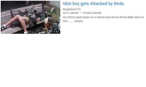 layed: ldiot boy gets Attacked by Birds  bluedevils113  vor 9 Jahren 74.644 Aufrufe  my friend layed down on a bench and let me throw bird seed on  him.tupid  1:31