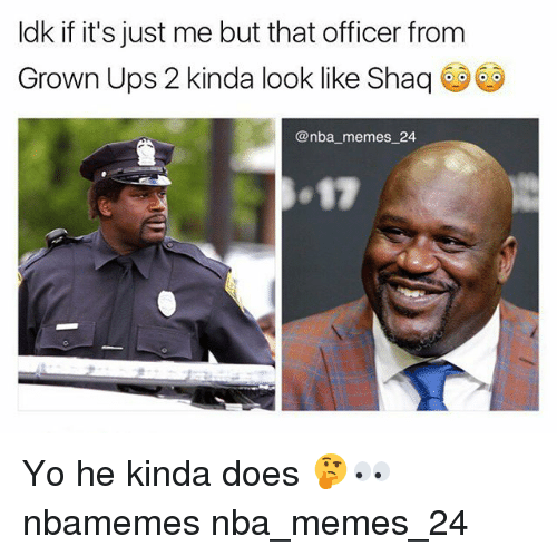 Nba Memes: ldk if it's just me but that officer from  Grown Ups 2 kinda look like Shaq  @nba memes 24  ●17 Yo he kinda does 🤔👀 nbamemes nba_memes_24