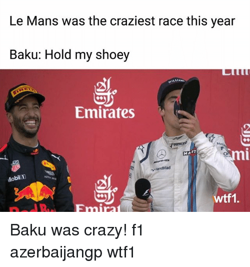 mobilicity: Le Mans was the craziest race this year  Baku: Hold my shoey  Emirates  mi  nl  Mobil  ASTO  wtf1. Baku was crazy! f1 azerbaijangp wtf1