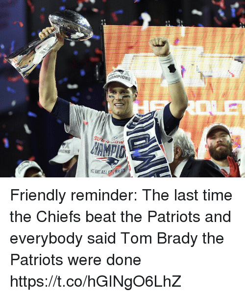 dones: LE  ONS Friendly reminder: The last time the Chiefs beat the Patriots and everybody said Tom Brady the Patriots were done https://t.co/hGINgO6LhZ