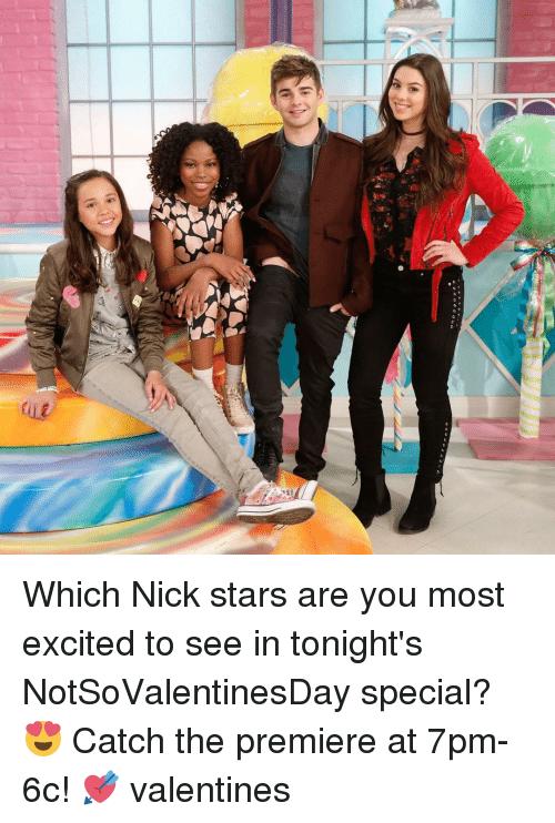 Excition: LE. Which Nick stars are you most excited to see in tonight's NotSoValentinesDay special? 😍 Catch the premiere at 7pm-6c! 💘 valentines