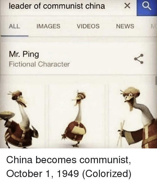 Fictional Character: leader of communist china  ALL  IMAGES  VIDEOS  NEWS  Mr. Ping  Fictional Character China becomes communist, October 1, 1949 (Colorized)