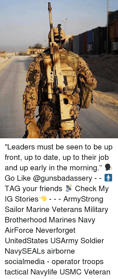 """Friends, Memes, and Date: """"Leaders must be seen to be up front, up to date, up to their job and up early in the morning."""" 🗣Go Like @gunsbadassery - - 🚹 TAG your friends 📡 Check My IG Stories👈 - - - ArmyStrong Sailor Marine Veterans Military Brotherhood Marines Navy AirForce Neverforget UnitedStates USArmy Soldier NavySEALs airborne socialmedia - operator troops tactical Navylife USMC Veteran"""