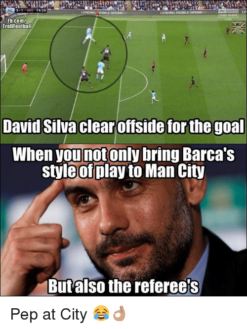 offside: LEADINGHOBILE OPERRTO  LERDING MOBILE OPERATO  LE  Fb.com/  rollFootball  David Silva clear offside for the goal  When younotonly bring Barca':s  styleof play to Man City  Butalso the referees Pep at City 😂👌🏽