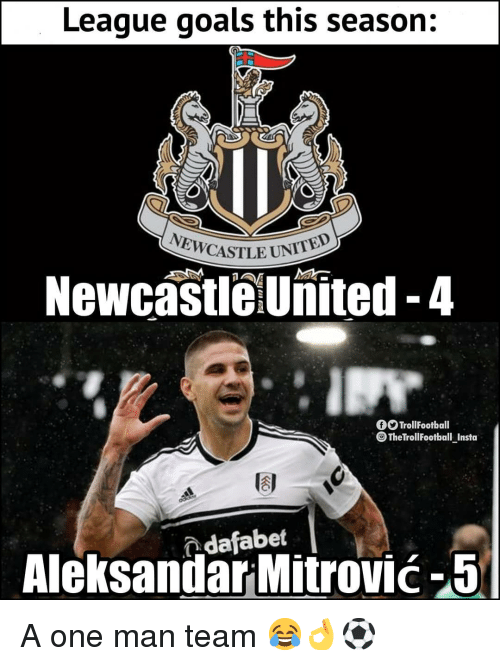 Goals, Memes, and 🤖: League goals this season:  NEWCASTLEUN  NewcastlelUnited -4  fTrollFootball  TheTrollFootball Insta  dafabet  AleksandarMitrovié-5 A one man team 😂👌⚽️