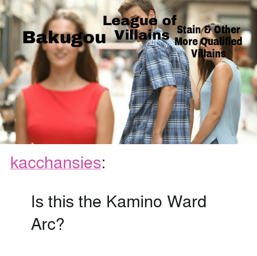 """league of: League of  ugou Villains wain eother  More Qualified  Viljain <p><a href=""""https://kacchansies.tumblr.com/post/174547757180/is-this-the-kamino-ward-arc"""" class=""""tumblr_blog"""">kacchansies</a>:</p>  <blockquote><p>Is this the Kamino Ward Arc?</p></blockquote>"""