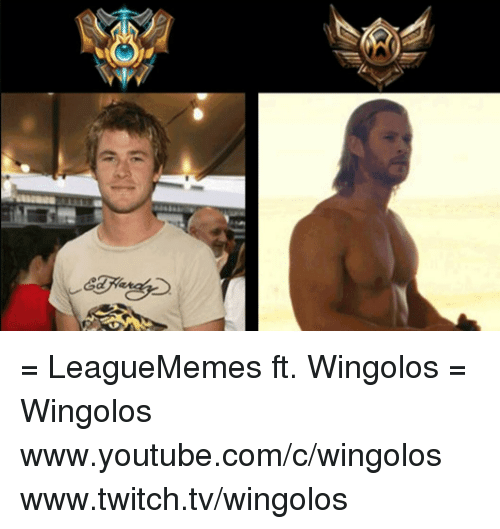 `Www Youtube Com: = LeagueMemes ft. Wingolos =  Wingolos www.youtube.com/c/wingolos www.twitch.tv/wingolos