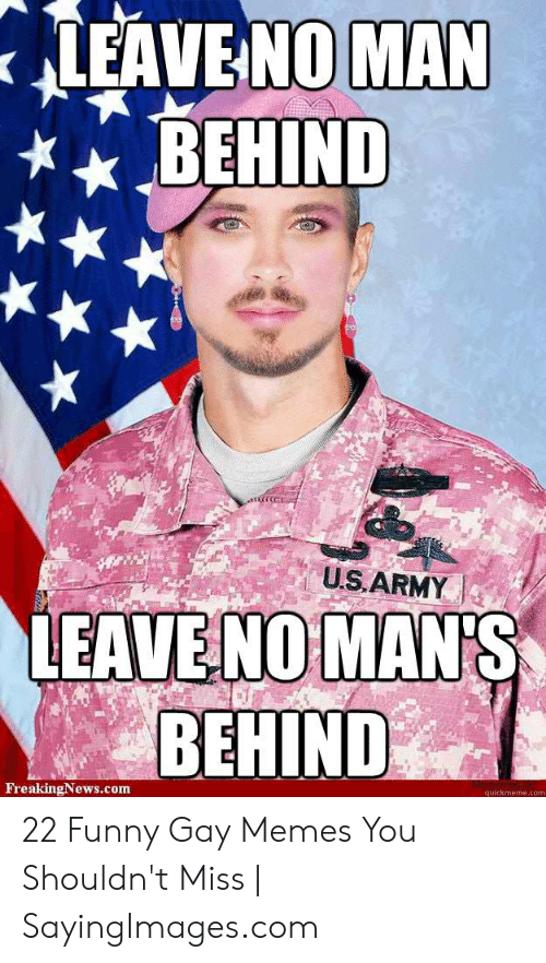 Funny Gay Memes: LEAVE NOMAN  BEHIND  US,ARMY |  EAVE NO MAN'S  BEHIND  FreakingNews.com  quickmeme.com 22 Funny Gay Memes You Shouldn't Miss | SayingImages.com