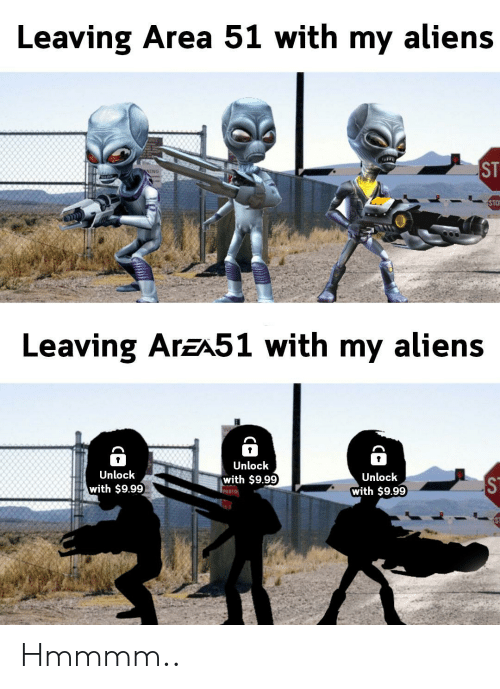 ning: Leaving Area 51 with my aliens  ST  NING  STO  Leaving ArzA51 with my aliens  Unlock  Unlock  Unlock  with $9.99  with $9.99  with $9.99  PHOTO Hmmmm..