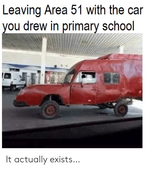 Primary: Leaving Area 51 with the car  you drew in primary school It actually exists…