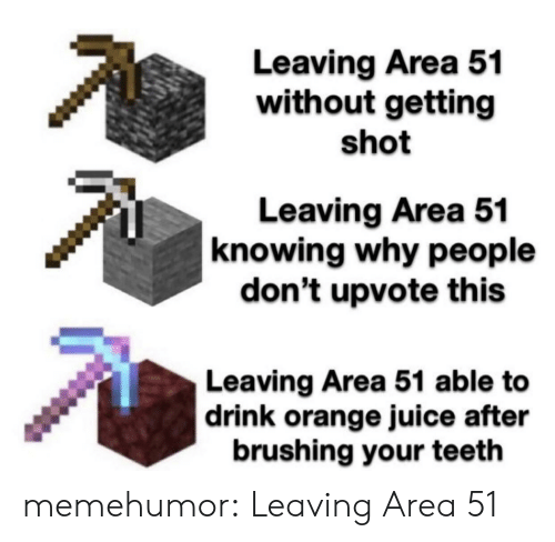 Juice, Tumblr, and Blog: Leaving Area 51  without getting  shot  Leaving Area 51  knowing why people  don't upvote this  Leaving Area 51 able to  |drink orange juice after  brushing your teeth memehumor:  Leaving Area 51