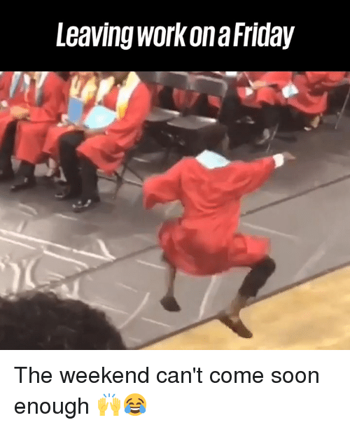 Dank, Friday, and Soon...: Leaving work on a Friday The weekend can't come soon enough 🙌😂