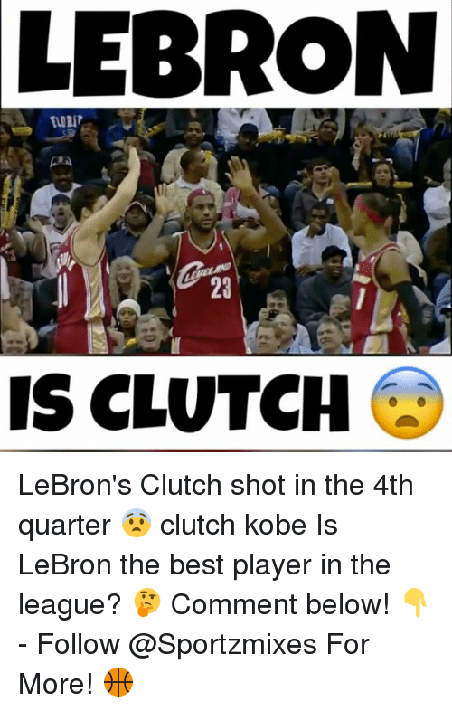 Clutchness: LEBRON  23  IS CLUTCH LeBron's Clutch shot in the 4th quarter 😨 clutch kobe Is LeBron the best player in the league? 🤔 Comment below! 👇 - Follow @Sportzmixes For More! 🏀