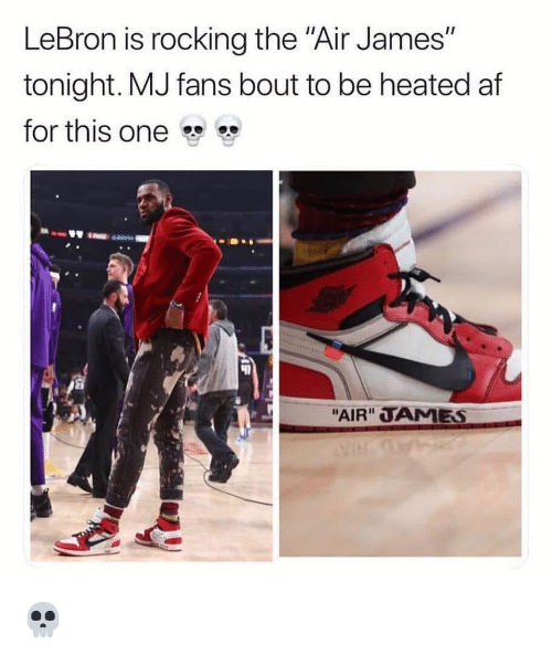 """Af, Nba, and Lebron: LeBron is rocking the """"Air James""""  tonight. MJ fans bout to be heated af  for this one  """"AIR"""" TAMES 💀"""