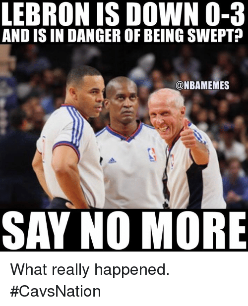 isin: LEBRON ISDOWN 0-3  AND ISIN DANGEROF BEING SWEPT?  @NBAMEMES  SAY NO MORE What really happened. #CavsNation