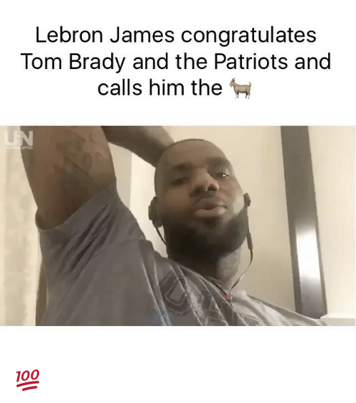 Funny, LeBron James, and Memes: Lebron James congratulates  Tom Brady and the Patriots and  calls him the 💯