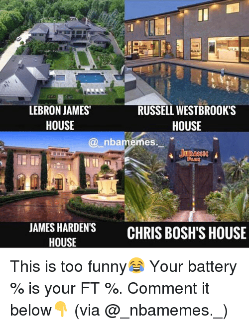 Funny, LeBron James, and Memes: LEBRON JAMES'  HOUSE  RUSSELL WESTBROOK'S  HOUSE  @_nbamemes  JAMES HARDEN'S CHRIS BOSH'S HOUSE  HOUSE This is too funny😂 Your battery % is your FT %. Comment it below👇 (via @_nbamemes._)