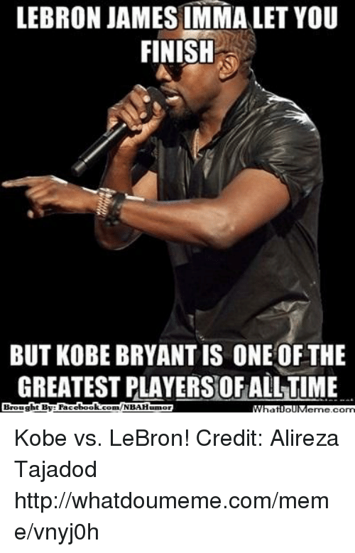 Facebook, Imma Let You Finish But..., and Kobe Bryant: LEBRON JAMES IMMA LET YOU  FINISH  BUT KOBE BRYANT IS ONE OF THE  GREATESTPLAYERSOFALLiTIME  Brought Bye Facebook  com/NBAHuumor Kobe vs. LeBron!