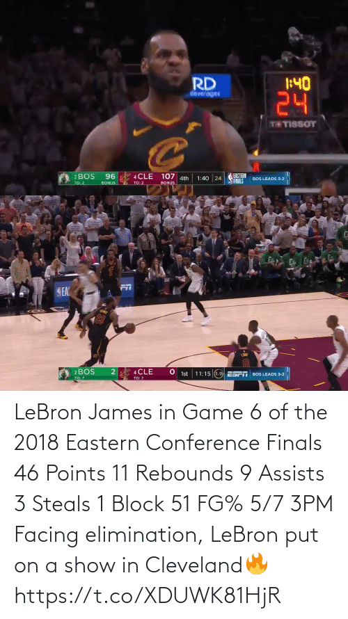 james: LeBron James in Game 6 of the 2018 Eastern Conference Finals  46 Points 11 Rebounds 9 Assists 3 Steals 1 Block  51 FG% 5/7 3PM  Facing elimination, LeBron put on a show in Cleveland🔥 https://t.co/XDUWK81HjR