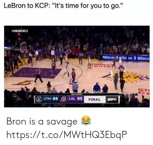 "Utah: LeBron to KCP: ""It's time for you to go.""  @HBAMEMES  LARENS  AStore.com Stm com  NBASTORE.co  PEES  ST  NBA FRIDAY  UTAH 86  LAL 95  FINAL  ESrn Bron is a savage 😂 https://t.co/MWtHQ3EbqP"