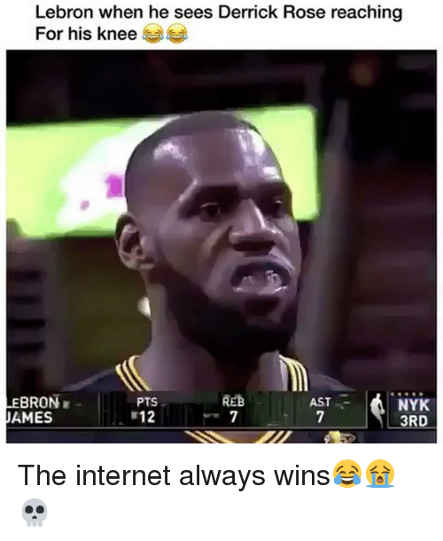 The Internets: Lebron when he sees Derrick Rose reaching  For his knee ︶︶  EBRON  JAMES  REB  PTS  12  NYK  3RD  AST The internet always wins😂😭💀