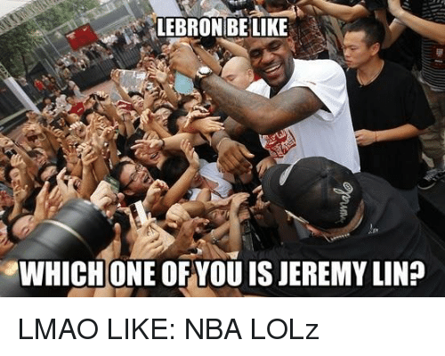 Jeremy Lin: LEBRONBE LIKE  WHICHONE OF YOU IS JEREMY LIN? LMAO