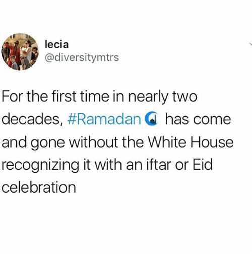 Ramadan: lecia  @diversitymtrs  For the first time in nearly two  decades, #Ramadan Q has come  and gone without the White House  recognizing it with an iftar or Eid  celebration