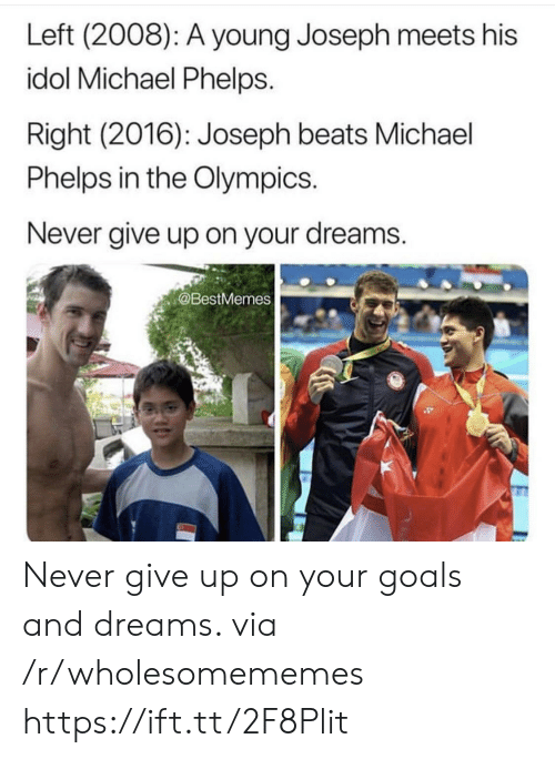idol: Left (2008): A young Joseph meets his  idol Michael Phelps.  Right (2016): Joseph beats Michael  Phelps in the Olympics.  Never give up on your dreams.  @BestMemes Never give up on your goals and dreams. via /r/wholesomememes https://ift.tt/2F8Plit