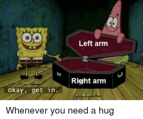 Okay, Arm, and You: Left arm  2  Right arm  okay, get in. Whenever you need a hug