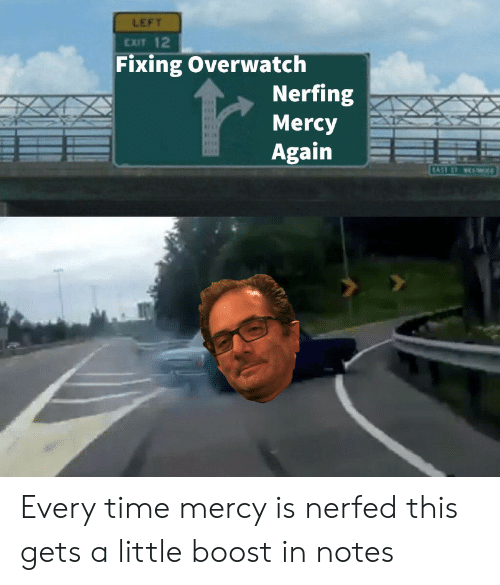 Nerfed: LEFT  CXIT 12  Fixing Overwatch  Nerfing  Mercy  Again Every time mercy is nerfed this gets a little boost in notes