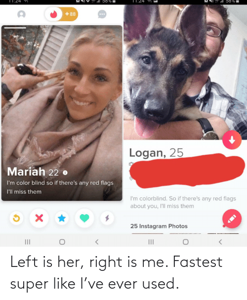 left: Left is her, right is me. Fastest super like I've ever used.