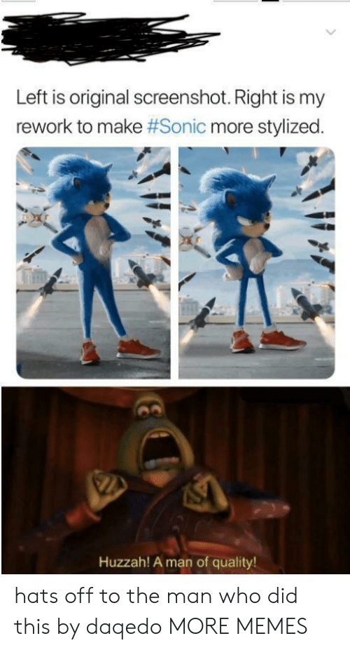 hats off: Left is original screenshot. Right is my  rework to make #Sonic more stylized.  Huzzah! A man of quality! hats off to the man who did this by daqedo MORE MEMES