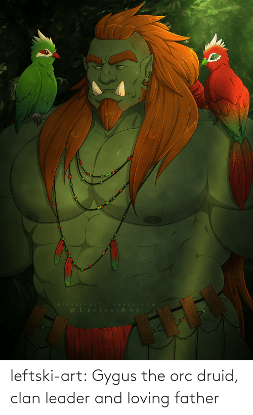 leader: leftski-art:  Gygus the orc druid, clan leader and loving father