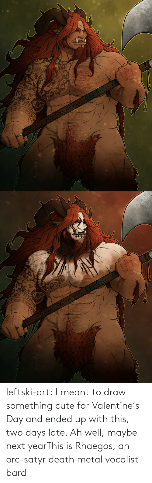 Valentine's Day: leftski-art:  I meant to draw something cute for Valentine's Day and ended up with this, two days late. Ah well, maybe next yearThis is Rhaegos, an orc-satyr death metal vocalist bard