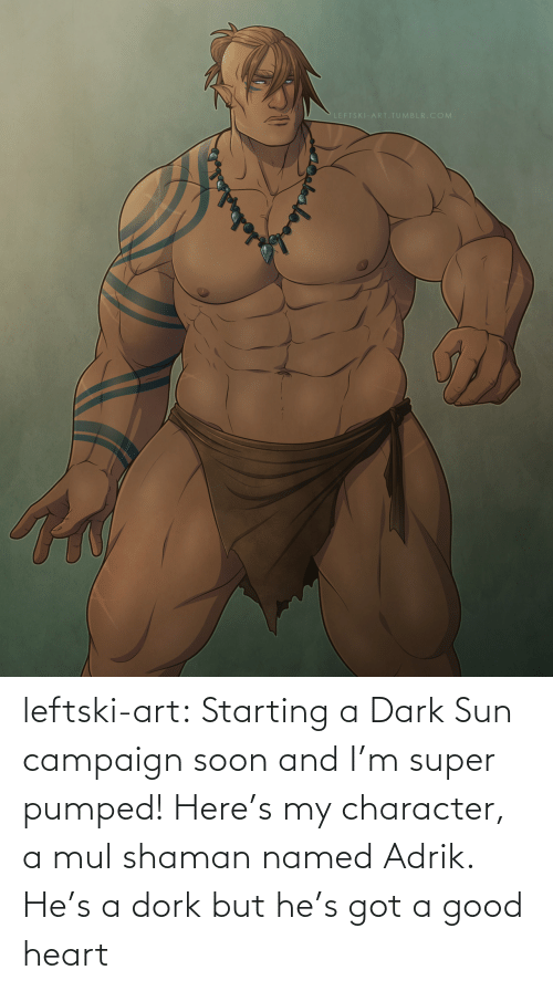 starting a: LEFTSKI-ART.TUMBLR.COM leftski-art:  Starting a Dark Sun campaign soon and I'm super pumped! Here's my character, a mul shaman named Adrik. He's a dork but he's got a good heart