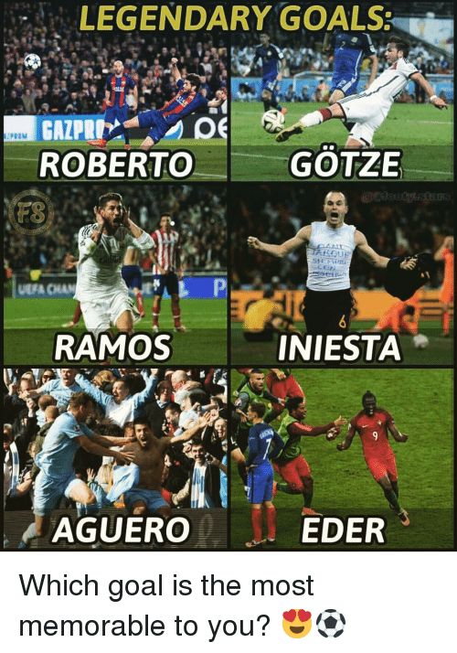 uefa: LEGENDARY GOALS:  ROBERTO  GOTZE  UEFA CHAN  RAMOS  INIESTA  AGUERO  EDER Which goal is the most memorable to you? 😍⚽️