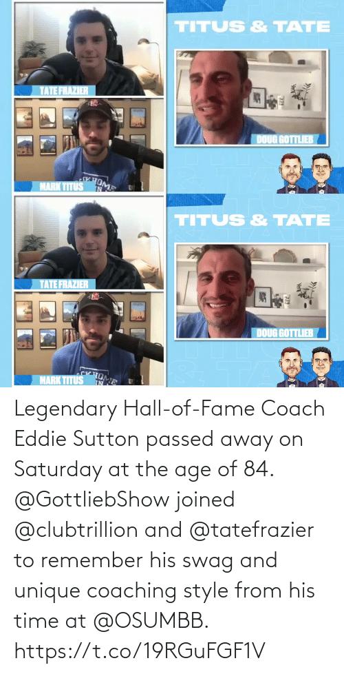 fame: Legendary Hall-of-Fame Coach Eddie Sutton passed away on Saturday at the age of 84.  @GottliebShow joined @clubtrillion and @tatefrazier to remember his swag and unique coaching style from his time at @OSUMBB. https://t.co/19RGuFGF1V