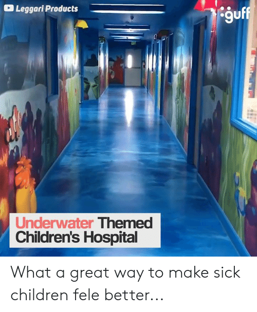 Themed: Leggari Products  guff  Underwater Themed  Children's Hospital What a great way to make sick children fele better...