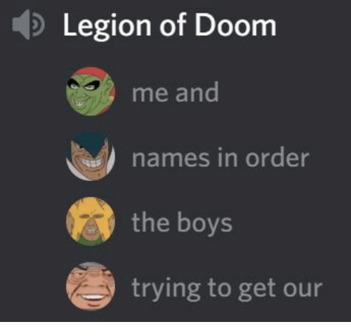 Boys, Doom, and Legion: Legion of Doom  me and  names in order  the boys  trying to get our