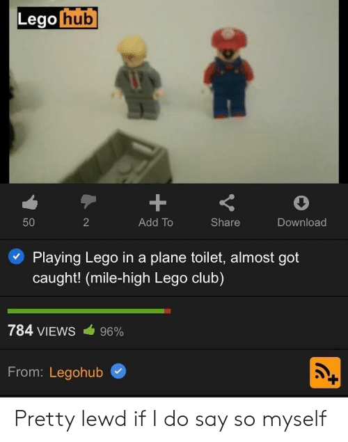 Add To: Lego hub  +  50  2  Add To  Share  Download  Playing Lego ina plane toilet, almost got  caught! (mile-high Lego club)  784 VIEWS  96%  From: Legohub Pretty lewd if I do say so myself