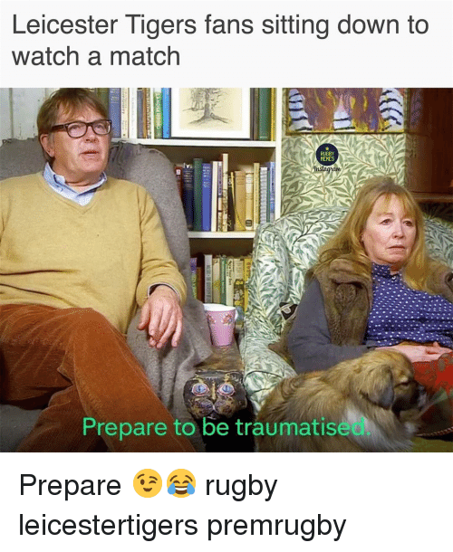 sitting down: Leicester Tigers fans sitting down to  watch a match  RUGBY  MEMES  Prepare to be traumatise Prepare 😉😂 rugby leicestertigers premrugby