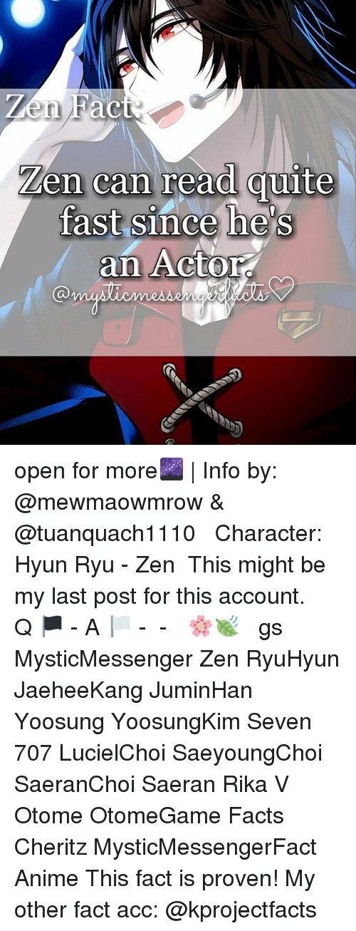 Memes, 🤖, and Seven: Len can read quite  fast since he  an Actor open for more🌌 | Info by: @mewmaowmrow & @tuanquach1110 ⠀ ♔ Character: Hyun Ryu - Zen ⠀ This might be my last post for this account. ⠀ Q 🏴 - A 🏳 - ⠀ -《 🌸🍃 》 ⠀ ταgs ‿➹⁀ MysticMessenger Zen RyuHyun JaeheeKang JuminHan Yoosung YoosungKim Seven 707 LucielChoi SaeyoungChoi SaeranChoi Saeran Rika V Otome OtomeGame Facts Cheritz MysticMessengerFact Anime ☞This fact is proven!☜ My other fact acc: @kprojectfacts