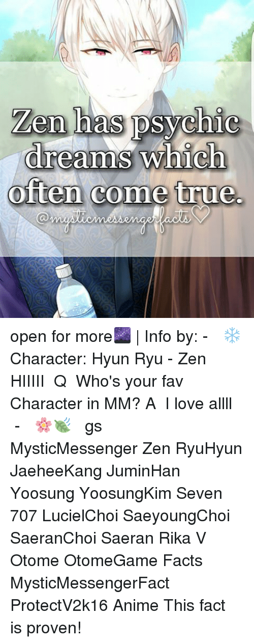 ryu: Len has psychic  dreams which  often come true. open for more🌌   Info by: - ⠀ ❄ Character: Hyun Ryu - Zen ⠀ HIIIII ⠀ Q ♔ Who's your fav Character in MM? A ♚ I love allll ⠀ -《 🌸🍃 》 ⠀ ταgs ‿➹⁀ MysticMessenger Zen RyuHyun JaeheeKang JuminHan Yoosung YoosungKim Seven 707 LucielChoi SaeyoungChoi SaeranChoi Saeran Rika V Otome OtomeGame Facts MysticMessengerFact ProtectV2k16 Anime ☞This fact is proven!☜