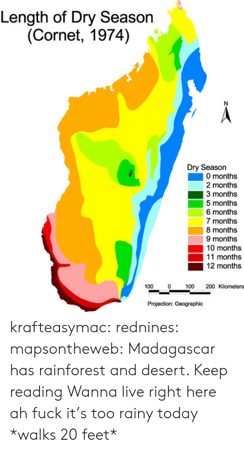Geographic: Length of Dry Season  (Cornet, 1974)  Dry Season  0 months  2 months  3 months  5 months  6 months  7 months  8 months  9 months  10 months  11 months  12 months  100  100 200 Kilometers  Projection: Geographic krafteasymac:  rednines:   mapsontheweb:  Madagascar has rainforest and desert. Keep reading   Wanna live right here   ah fuck it's too rainy today *walks 20 feet*