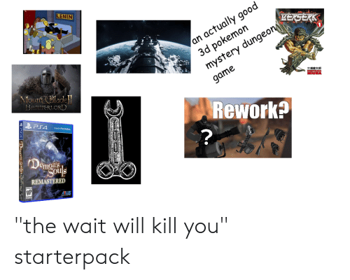 "pokemon mystery dungeon: LENIN  3d pokemon  mystery dungeon  an actually good  Mourt&Bladel  BANNERLORD  game  三浦建太郎  Rework?  Demons  emon's  odls  REMASTERED  ATLUS  嘉 ""the wait will kill you"" starterpack"