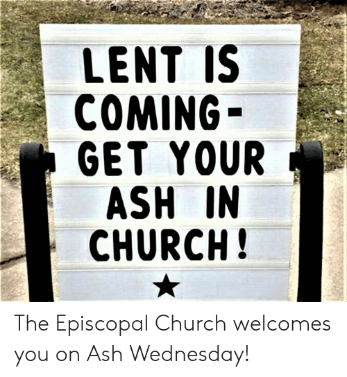 lent: LENT IS  COMING  GET YOUR  ASH IN  CHURCH The Episcopal Church welcomes you on Ash Wednesday!