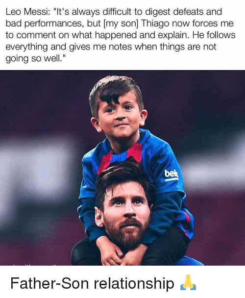 "Bad, Memes, and Messi: Leo Messi: ""It's always difficult to digest defeats and  bad performances, but [my son] Thiago now forces me  to comment on what happened and explain. He follows  everything and gives me notes when things are not  going so well.""  be Father-Son relationship 🙏"